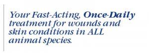 Your Fast Acting, Once-Daily treatment for wounds and skin conditions in all animal species